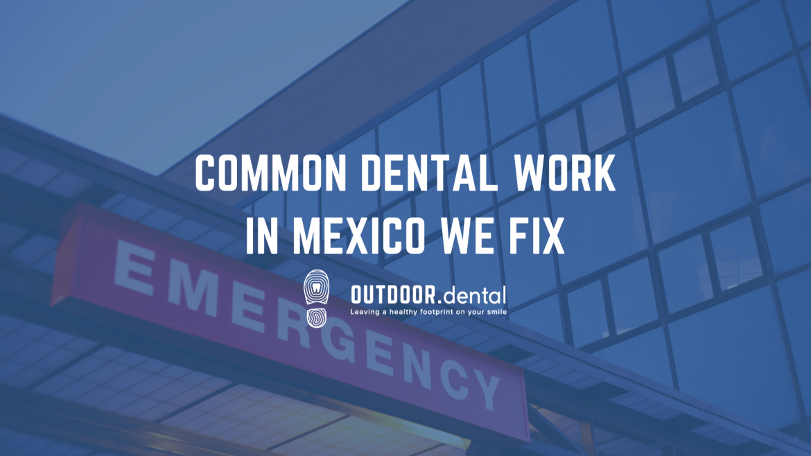 common dental work in mexico that calgary dentist fixes blog header