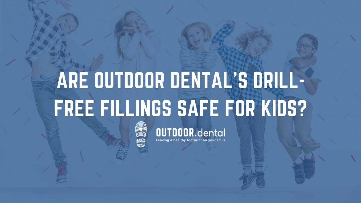 Are Outdoor Dental's Drill-Free Fillings Safe for Kids? blog header